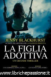 """Segnalazione: """"La figlia adottiva""""autrice Jenny Blackhurst, edito Newton Compton. Dal 28 Aprile in tutte le librerie."""