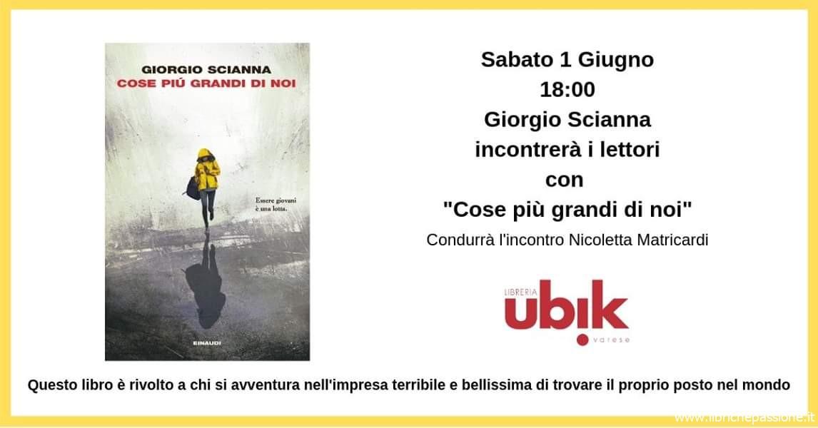 Evento culturale presso la libreria Ubik di Varese. Domani 1 Giugno alle 18.00 lo scrittore Giorgio Scianna incontrerà i lettori,introduce Nicoletta Matricardi