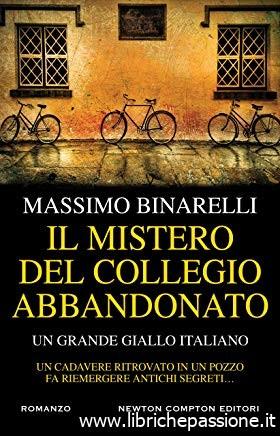 """Segnalazione """"Il mistero del collegio abbandonato"""" di Massimo Binarelli edito Newton Compton. Dal 30 Maggio in tutte le librerie."""