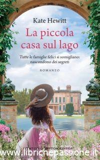 """Segnalazione: """"La piccola casa sul lago"""", Kate Hewitt,edito Newton Compton. Dal 16 Maggio 2019 in tutte le librerie!"""
