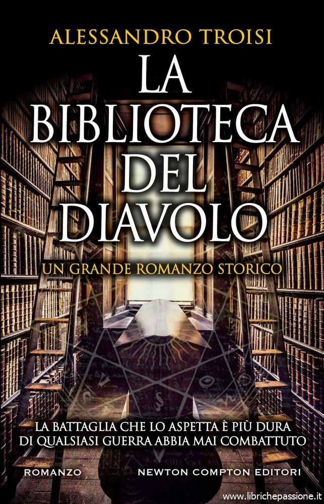 """Segnalazione: """"La biblioteca del diavolo"""" di Alessandro Troisi  edito Newton Compton, data di pubblicazione 30 Maggio 2019"""