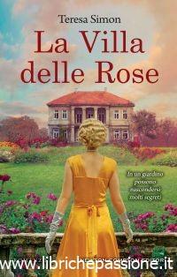 """Segnalazione: """"La villa delle rose"""" di Teresa Simon,edito Newton Compton dal 30 Maggio 2019 in tutte le librerie"""