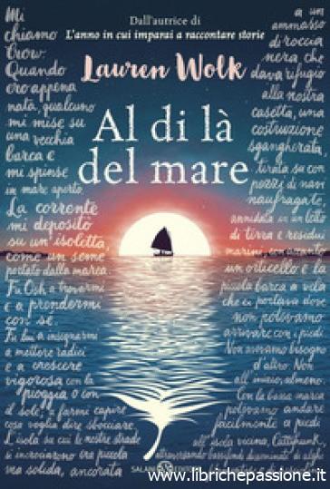 """""""Al di là del mare"""" di Lauren Wolk (autrice del best seller """"L'anno in cui imparai a raccontare storie"""" edito Salani Editore. Età di lettura 12 anni.(Estratto)"""