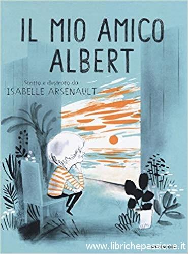 """""""Il mio amico Albert"""" di Isabelle Arsenault e C. Carminati edito da Mondadori.Età di lettura da 5 anni.Novità dell'11 Giugno 2019"""