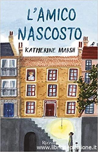 """""""L'amico nascosto"""" di Katherine Marsh edito Rizzoli. Età di lettura dai 13 anni"""