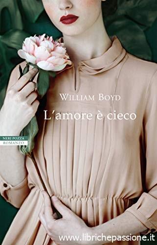 """Segnalazione """"L'amore è cieco"""" di William Boyd edito da Neri Pozza dal 29 Giugno 2019 in tutte le librerie e on-line"""
