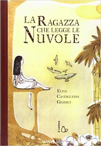 """""""La ragazza che legge le nuvole"""" di Elisa Castiglioni Giudici edito da Il castoro. Lettura consigliata dai 12 anni"""