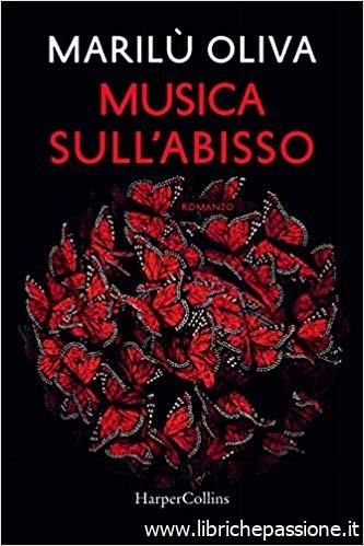 """Segnalazione: """"Musica sull'abisso"""" di Marilu' Oliva edito da HarperCollin in tutte le librerie e on-line dal 10 Giugno 2019"""