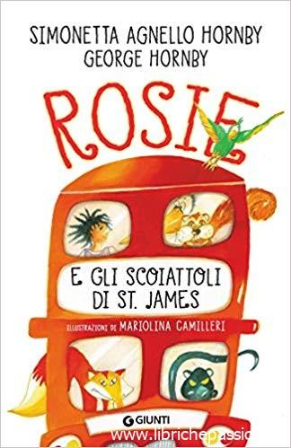 Rosie e gli scoiattoli di St. James di Simonetta Agnello Hornby e George Hornby edito Giunti. Lettura consigliata per bambini sopra i 9 anni