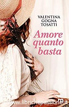 """Segnalazione: """"Amore quanto basta"""" di Valentina Gogna Tosatti edito da More Stories. Disponibile in preordine e  dal 2 Agosto 2019"""
