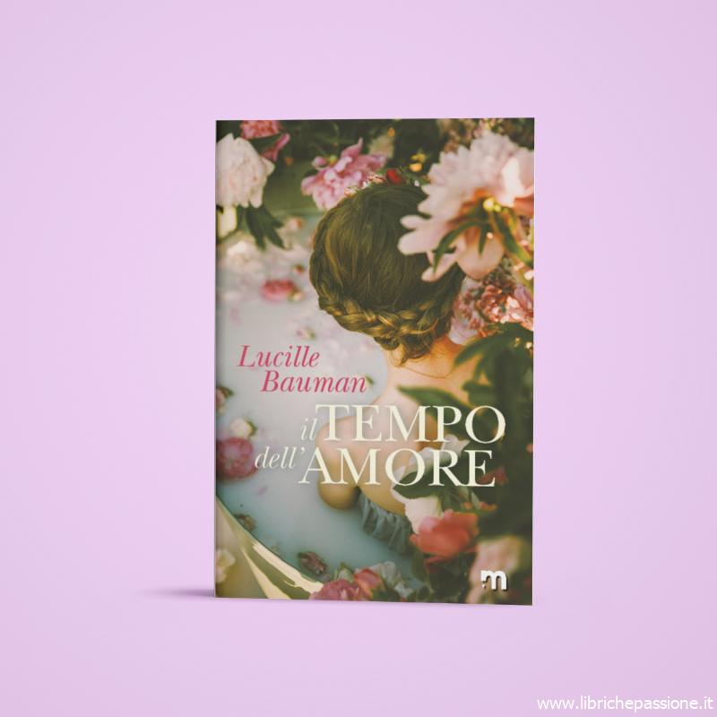 """Da oggi disponibile il romanzo """"Il tempo dell'amore"""" di Lucille Bauman edito da More Stories"""