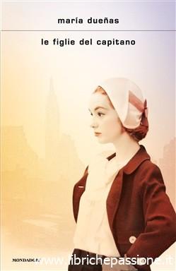 """Segnalazione: """"Le figlie del capitano"""" di Maria Duenas edito da Mondadori. Dal 9 Luglio in tutte le librerie e on-line"""