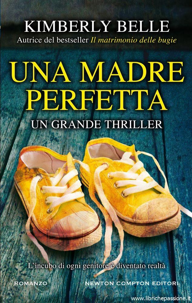 """""""Una madre perfetta"""" di Kimberly Belle edito da Newton Compton editori. Dal 23 luglio in tutte le librerie e on-line.(Estratto)"""