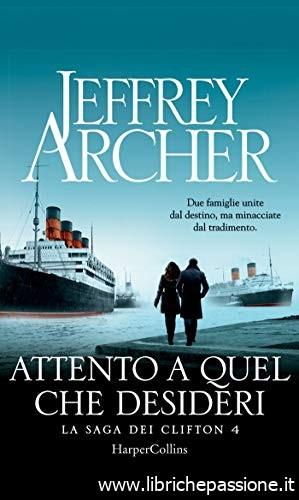 """Segnalazione. """"Attento a quel che desideri"""" saga dei Clifton 4, di Jeffrey Archer edito da HarperCollins Da oggi in tutte le librerie"""