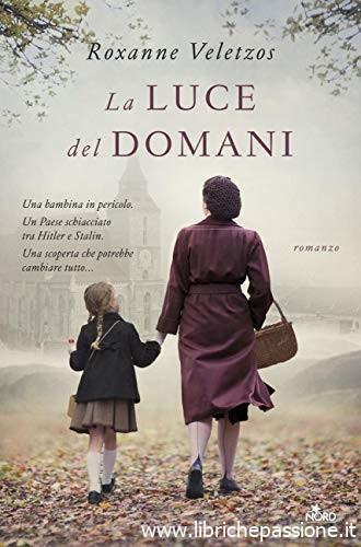"""""""La luce del domani"""" di Roxanne Veletzos edito da editrice Nord. ( estratto) In tutte le librerie e on-line dal 6 Giugno 2019"""