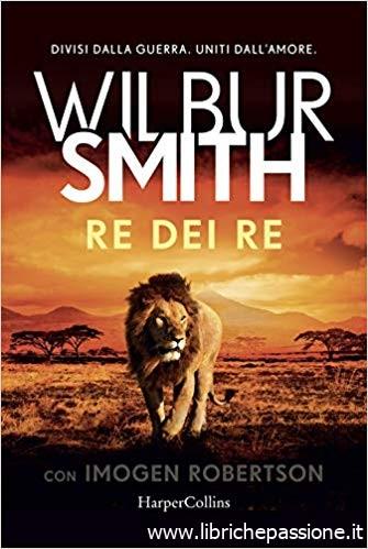 """Segnalazione: """"Re dei re"""" di Wilbur Smith edito da HarperCollins. Dal 2 Settembre 2019 in tutte le librerie e on-line"""