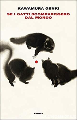 """""""Se i gatti scomparissero dal mondo"""" di Kawamura Genki edito da Einaudi. (Estratto)"""