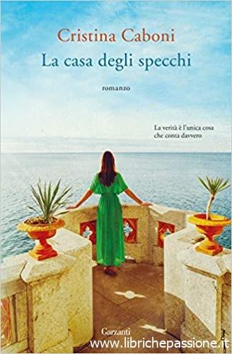 """Oggi esce l'ultimo romanzo dell'autrice Cristina Caboni """"La casa degli specchi"""" edito da Garzanti. (Estratto)"""