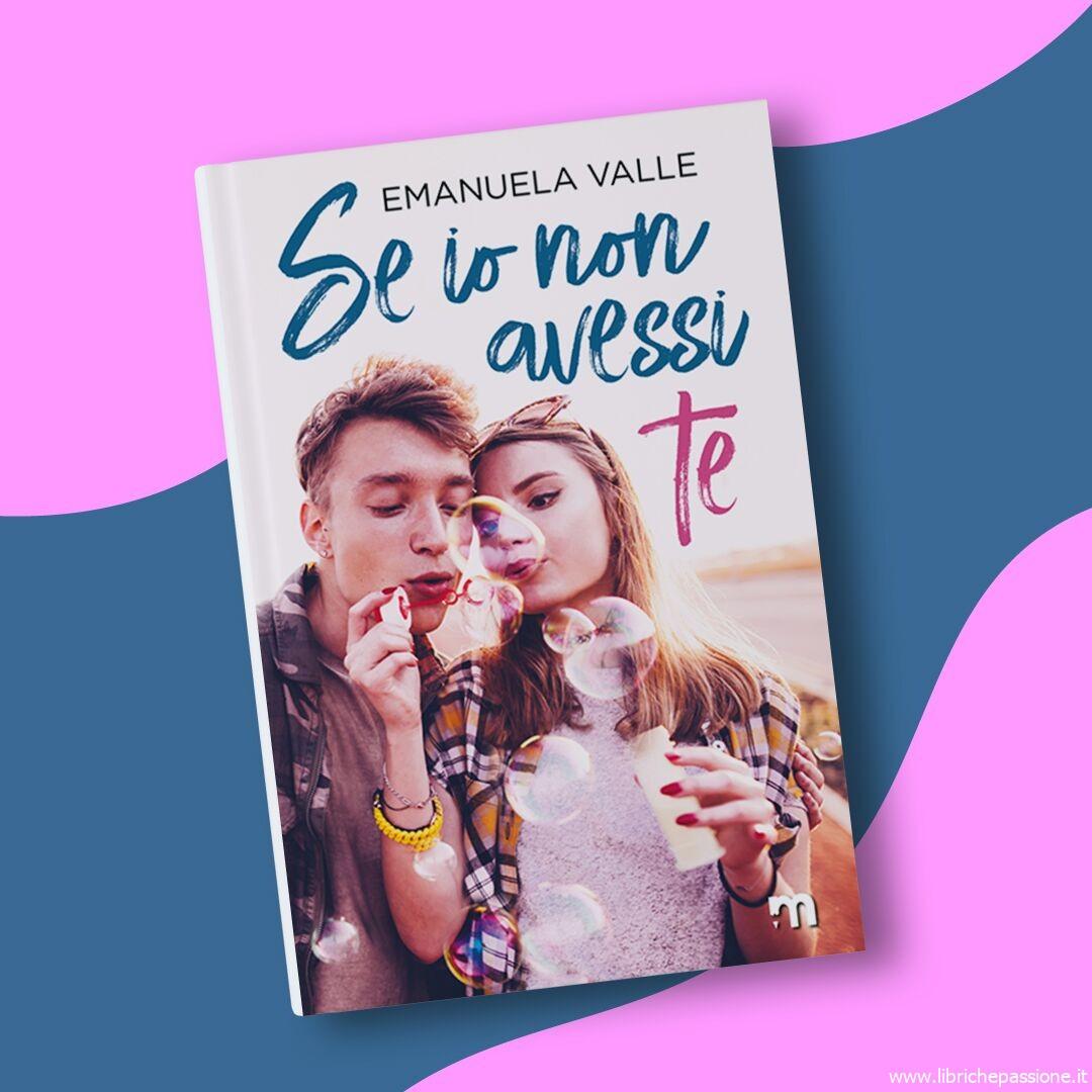 """""""Se io non avessi te"""" di Emanuela Valle edito da More Stories. Disponibile su amazon dal 16 Settembre 2019.Genere young adult"""