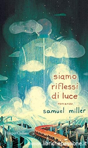 """Prossima uscita HarperCollins """"Siamo riflessi di luce"""" di Samuel Miller. Dal 19 Settembre in tutte le librerie e on-line"""