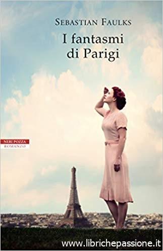 """""""I fantasmi di Parigi"""" di Sebastian Faulks edito da neri Pozza. da oggi in tutte le librerie e on-line.Estratto"""