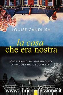 """""""La casa che era nostra"""" di Louise Candlish edito da Dea Planeta Libri.Dal 22 Ottobre 2019 in tutte le librerie e on-line"""