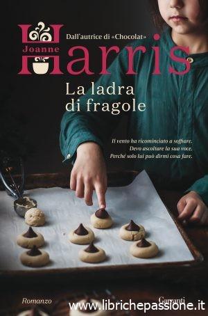 """Torna la magia di Chocolat… Joanna Harris torna in libreria con il nuovo romanzo """"La ladra di fragole"""" edito da Garzanti. Dal 10 Ottobre 2019 in tutte le librerie e on-line."""