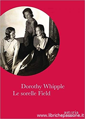 """""""Le sorelle Field"""" di Dorothy Whipple edito da Astoria. Dal 3 Ottobre 2019 in tutte le librerie e on-line.Estratto"""