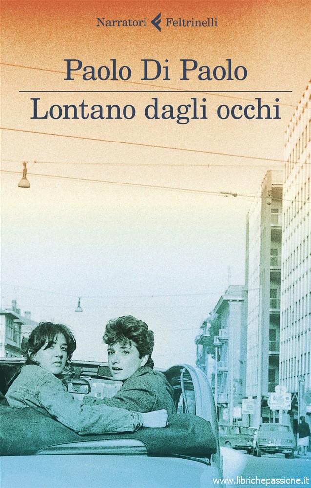 """""""Lontano dagli occhi"""" di Paolo Di Paolo edito da Feltrinelli."""