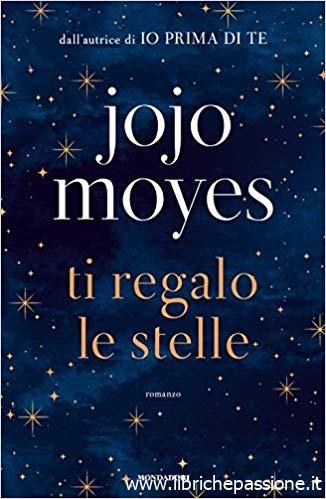 """""""Ti regalo le stelle"""" di Jojo Mojes edito da Mondadori. (Estratto)"""