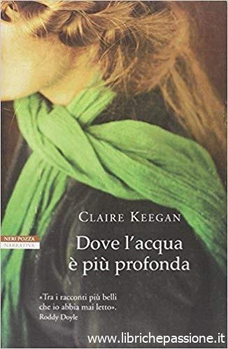 """""""Dove l'acqua è più profonda"""" di Claire keegan edito da Neri Pozza"""