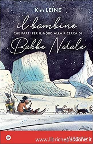 """""""Il bambino che partì per il nord alla ricerca di Babbo Natale"""" di Kim Leine edito da Iperborea. Lettura consigliata ai bambini di cinque anni."""