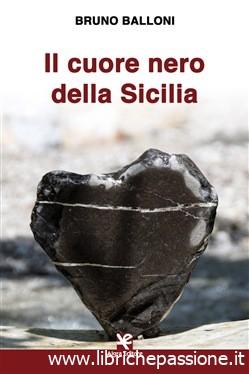 """Segnalazione: """"Il cuore nero della Sicilia"""" di Bruno Balloni edito da Algra Editore in tutte le librerie e on-line. Estratto"""