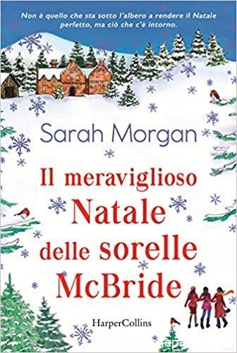 """Segnalazione: """"Il meraviglioso Natale delle sorelle McBride"""" di Sarah Morgan edito da HarperCollins. In libreria dal 14 Novembre 2019. Estratto"""