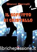 """Segnalazione: """"Il soffitto di cristallo"""" di Gianni Perrelli edito da De Renzo editore in tutte le librerie e on-line"""