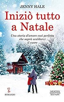 """Da oggi in libreria e on-line """"Iniziò tutto a Natale"""" di Jenny Hale edito da Newton Compton . Estratto"""