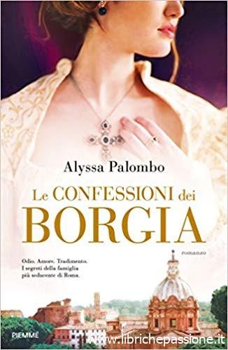 """""""Le confessioni dei Borgia"""" di Alyssa Palombo edito da Piemme edizioni in tutte le librerie e on-line.Estratto"""