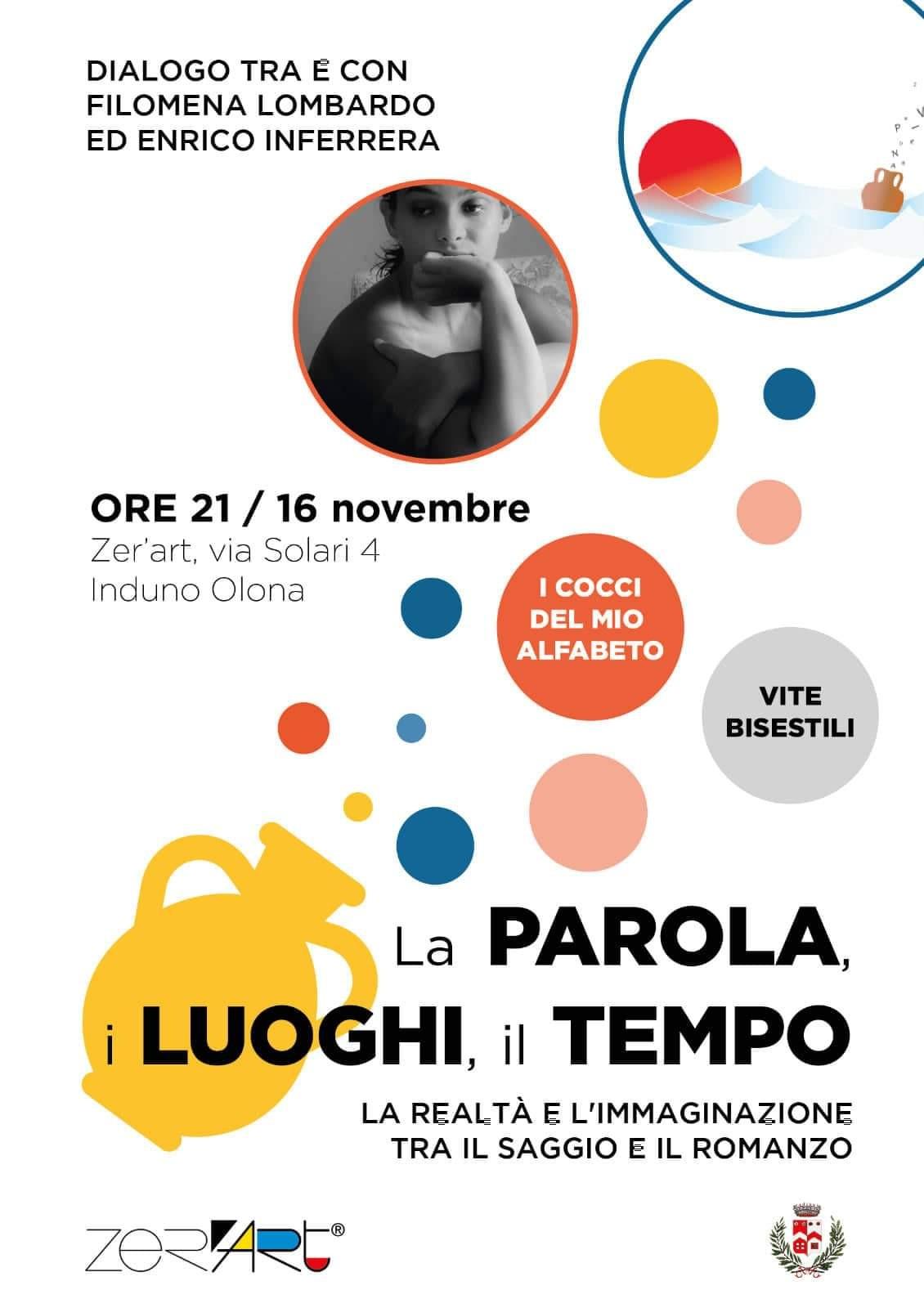 """""""La Parola,i Luoghi,il Tempo"""" ,dialogo tra e con Filomena Lombardo ed Enrico Inferrera. Sabato 16 Novembre 2019 alle ore 21:00 presso Zer'art,via Solari 4 Induno Olona"""