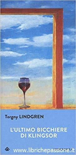 """""""L' ultimo bicchiere di Klingsor"""" di Torgny Lindgren edito da Iperborea. Estratto"""