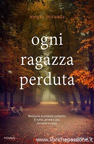 """""""Ogni ragazza perduta"""" di Megan Miranda edito da Piemme edizioni in tutte le librerie e on-line"""