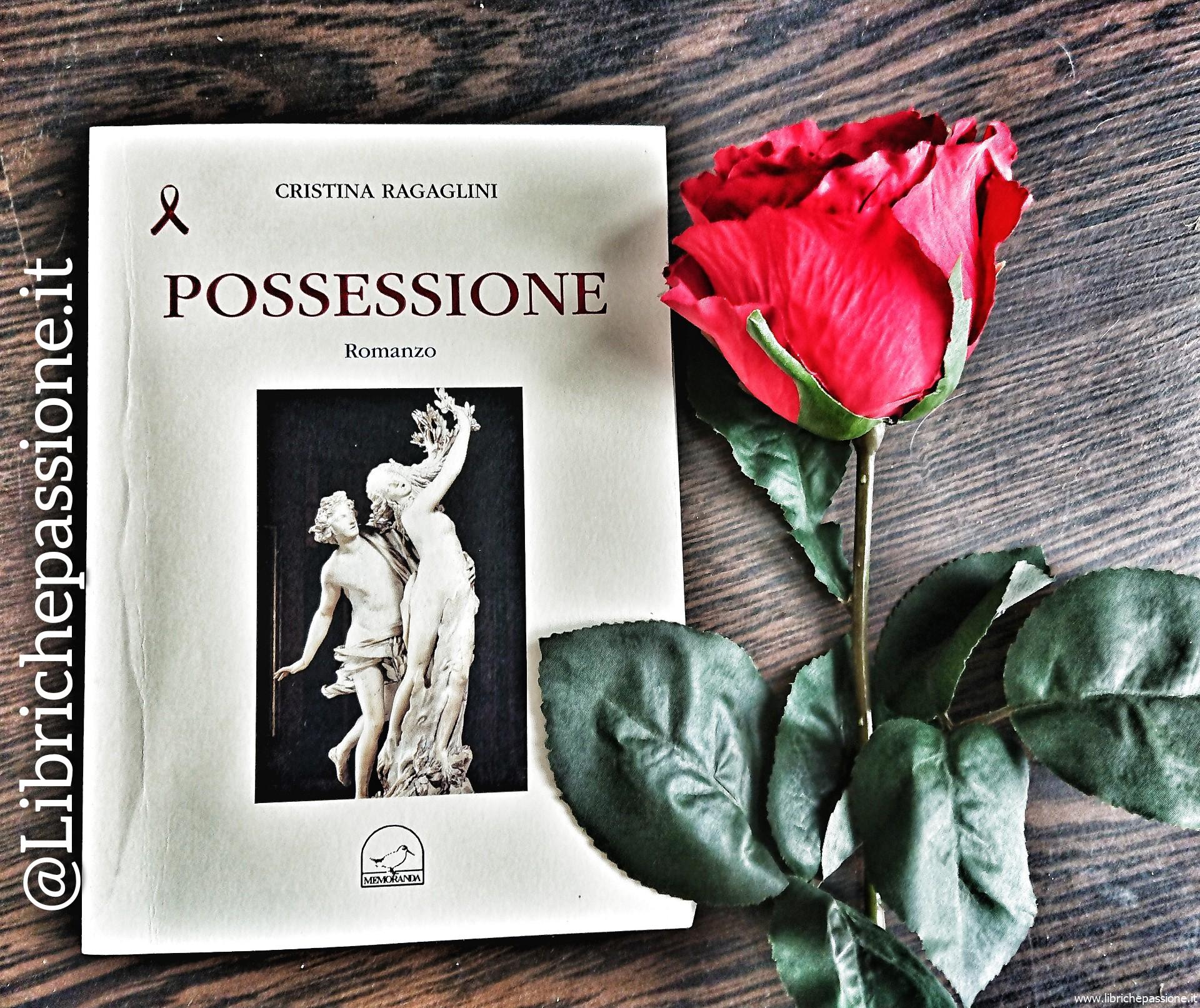 """Recensione del romanzo """"Possessione"""" di Cristina Ragaglini edito da Memoranda Edizioni"""