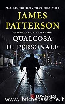 """""""Qualcosa di personale"""" di James Patterson edito Longanesi Editore.Il nuovo romanzo dell'autore di thriller più venduto al mondo.In tutte le librerie e on-line.Estratto"""