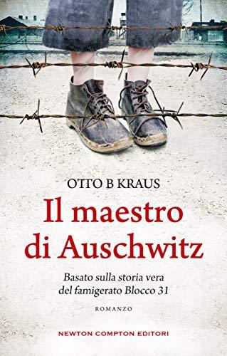 """Segnalazione: """"Il maestro di Auschwitz di Otto B Kraus edito da Newton Compton dal 2 Gennaio in tutte le librerie e on-line"""