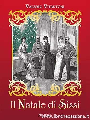 """Segnalazione: """"Il Natale di Sissi"""" di Valerio Vitantoni edito da Mgs Press"""