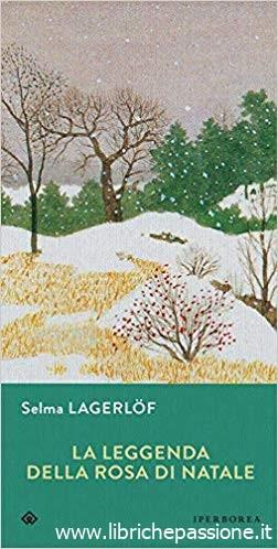 """Segnalazione: """"la leggenda della rosa di Natale"""" di Selma Lagerlof edito da Iperborea, letteratura svedese. Estratto"""