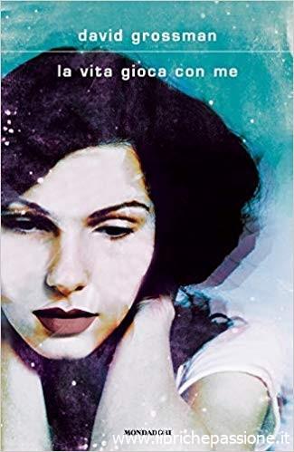 """""""La vita gioca con me"""" di David Grossman edito da Mondadori. Estratto"""
