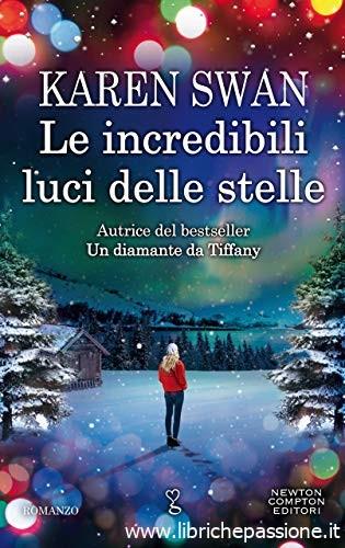 """""""Le incredibili luci delle stelle"""" di Karen Swan edito da Newton Compton. Un libro da leggere durante le vacanze natalizie. Estratto"""