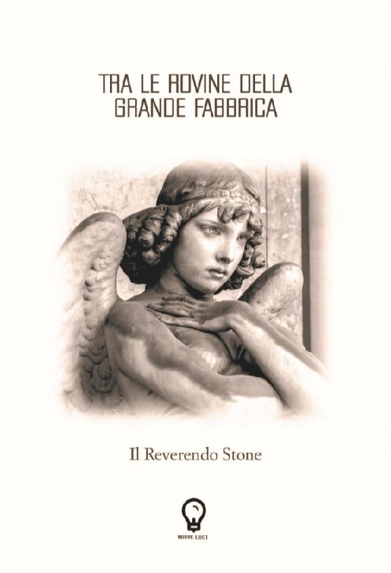 """Segnalazione: """"Tra le rovine della grande fabbrica"""" di Il Reverendo Stone edito da Amande Editore. (Estratto)"""