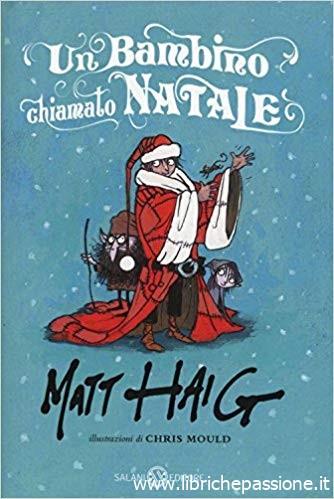 """State cercando un libro da leggere insieme ai vostri figli aspettando il Natale? Ecco una bellissima storia: """"Un bambino chiamato Natale"""" di Matt Haig edito da Salani Editori,una storia per grandi e piccini. Estratto"""