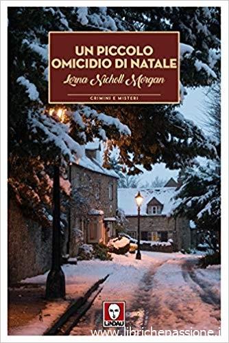 """""""Un piccolo omicidio di Natale"""" di Lorna Nicholl Morgan edito da Lindau. Estratto"""